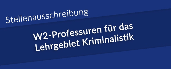 Stellenausschreibungen W2-Professuren für das Lehrgebiet Kriminalistik